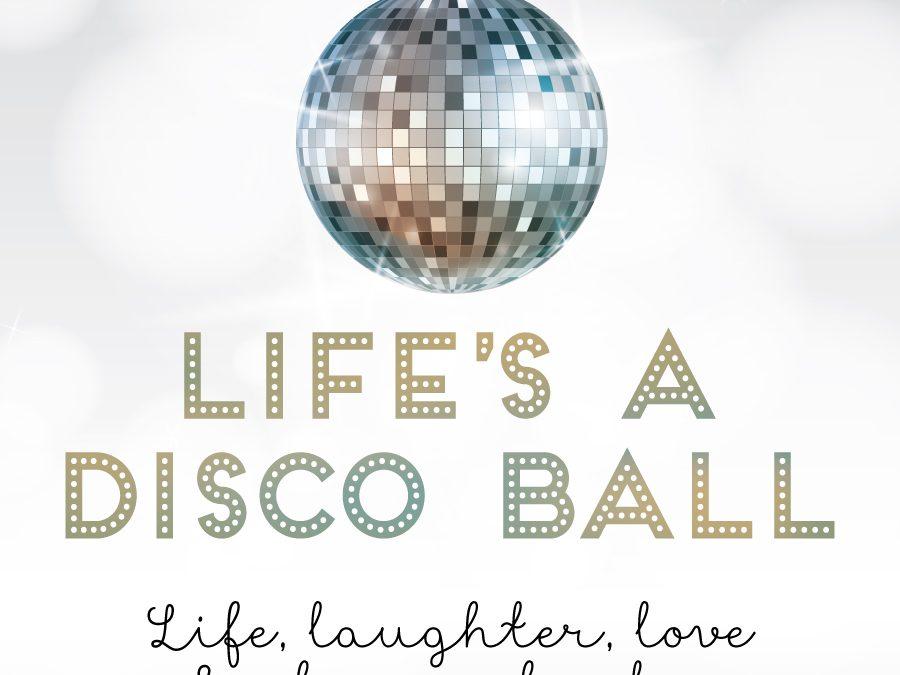 Life's a Disco Ball!
